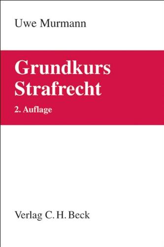 9783406649844: Grundkurs Strafrecht: Allgemeiner Teil, Tötungsdelikte, Körperverletzungsdelikte