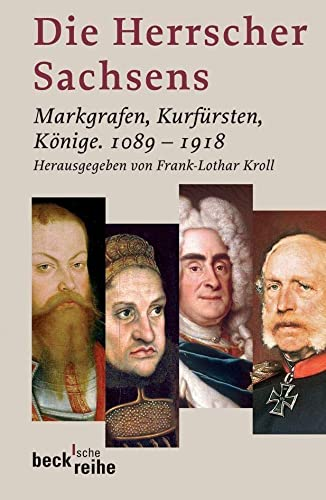 9783406651663: Die Herrscher Sachsens: Markgrafen, Kurf�rsten, K�nige 1089-1918