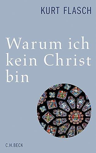 9783406652844: Warum ich kein Christ bin: Bericht und Argumentation