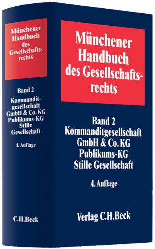 Münchener Handbuch des Gesellschaftsrechts Bd. 2: Kommanditgesellschaft, GmbH & Co. KG, ...