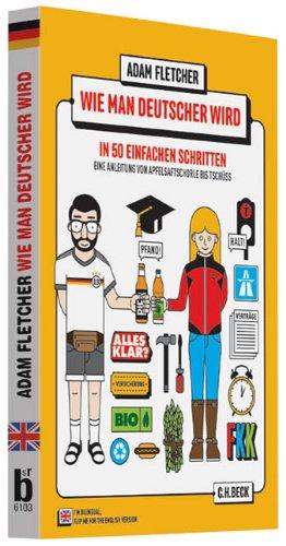 9783406653643: Wie man Deutscher wird in 50 einfachen Schritten/How to be German in 50 easy steps: Zweisprachiges Wendebuch Deutsch/Englisch