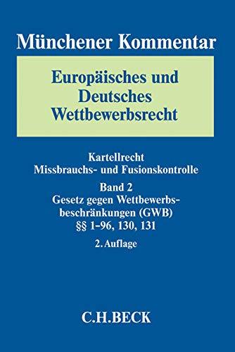 9783406654626: Münchener Kommentar Europäisches und Deutsches Wettbewerbsrecht. Kartellrecht, Missbrauchs- und Fusionskontrolle  Bd. 2: Gesetz gegen ... §§ 1-96, 130, 131: §§ 1-96, 130, 131: Band 2