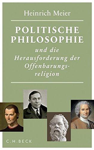 Politische Philosophie und die Herausforderung der Offenbarungsreligion: Heinrich Meier