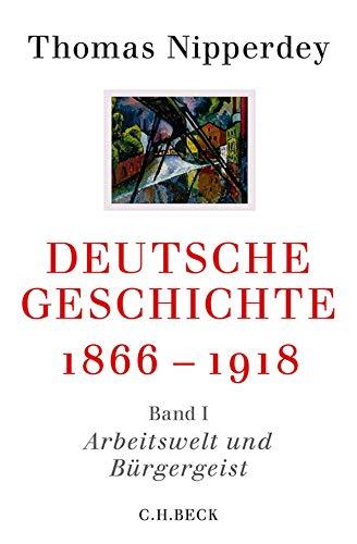 Deutsche Geschichte 1866-1918 Arbeitswelt und Bürgergeist - Thomas Nipperdey