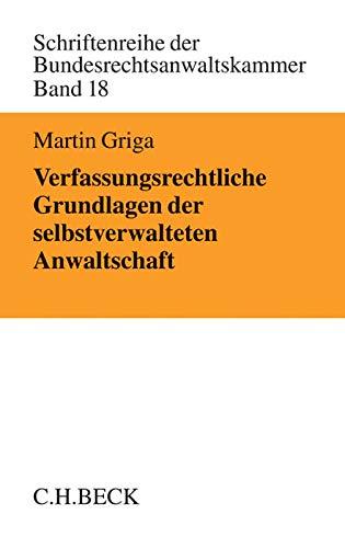 Verfassungsrechtliche Grundlagen der selbstverwalteten Anwaltschaft: Martin Griga
