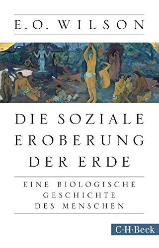 9783406667022: Die soziale Eroberung der Erde: Eine biologische Geschichte des Menschen