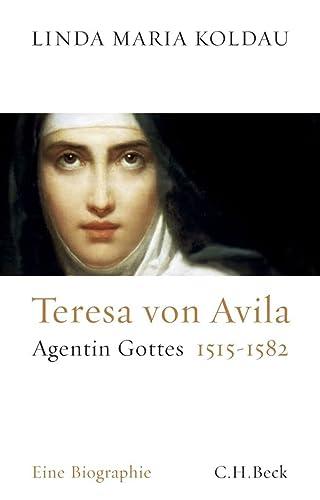Teresa von Avila : Agentin Gottes 1515-1582. Eine Biographie - Linda M. Koldau