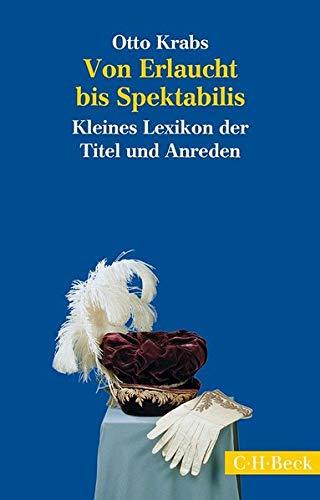 9783406669132: Von Erlaucht bis Spektabilis: Kleines Lexikon der Titel und Anreden