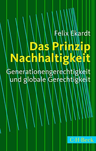 9783406669187: Das Prinzip Nachhaltigkeit: Generationengerechtigkeit und globale Gerechtigkeit