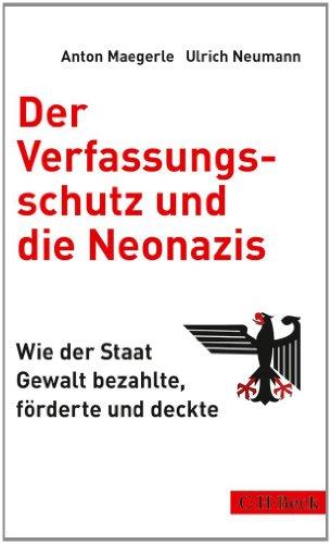 9783406670275: Der Verfassungsschutz und die Neonazis: Wie der Staat Gewalt bezahlte, förderte und deckte