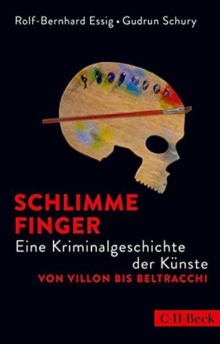 9783406673726: Schlimme Finger: Eine Kriminalgeschichte der K�nste von Villon bis Beltracchi