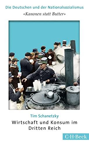 9783406675157: 'Kanonen statt Butter': Wirtschaft und Konsum im Dritten Reich