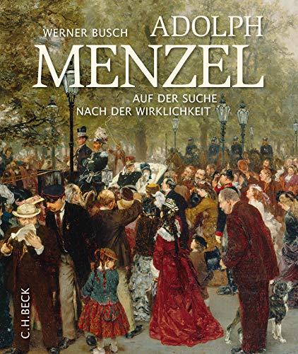 Adolph Menzel. Auf der Suche nach der Wirklichkeit.: Von Werner Busch. München 2015.
