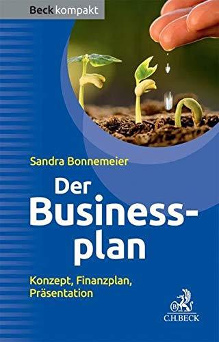 Der Businessplan: Konzept, Finanzplan, Präsentation (Beck kompakt): Bonnemeier, Sandra