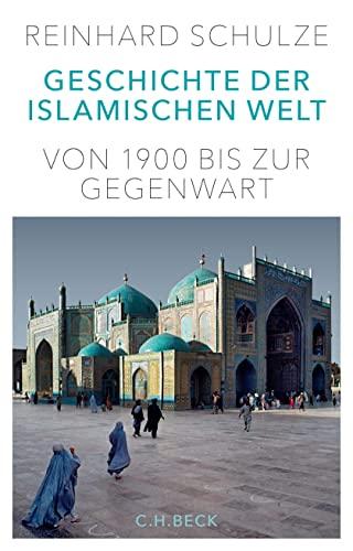 Geschichte der Islamischen Welt: Von 1900 bis: Reinhard Schulze