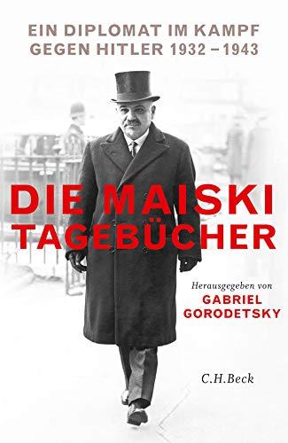 9783406689369: Die Maiski-Tagebücher: Ein Diplomat im Kampf gegen Hitler, 1932-1943