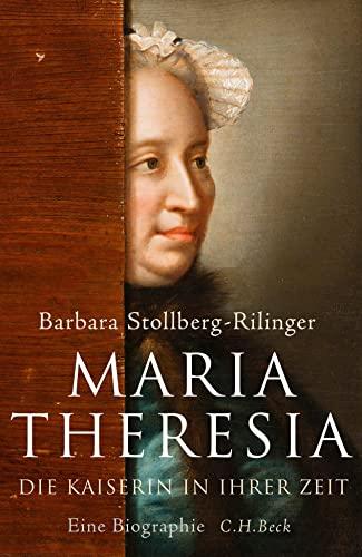 Maria Theresia. Eine Kaiserin in ihrer Zeit. Eine Biographie. - Stollberg-Rillinger, Barbara.