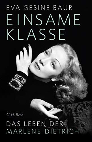 Einsame Klasse : Das Leben der Marlene Dietrich - Eva Gesine Baur