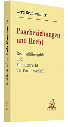Paarbeziehungen und Recht: Rechtsphilosophie und Familienrecht der Partnerschaft: Gerd Brudermuller
