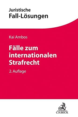 Fälle zum internationalen Strafrecht: Strafanwendungsrecht, Völkerstrafrecht, Europäisches: Ambos, Kai