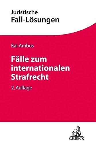 9783406710896: Fälle zum internationalen Strafrecht: Strafanwendungsrecht, Völkerstrafrecht, Europäisches Strafrecht