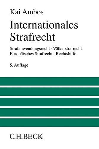 9783406711183: Internationales Strafrecht: Strafanwendungsrecht, Völkerstrafrecht, Europäisches Strafrecht, Rechtshilfe