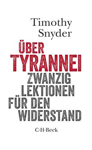 Ãber Tyrannei: Zwanzig Lektionen für den Widerstand: Timothy Snyder