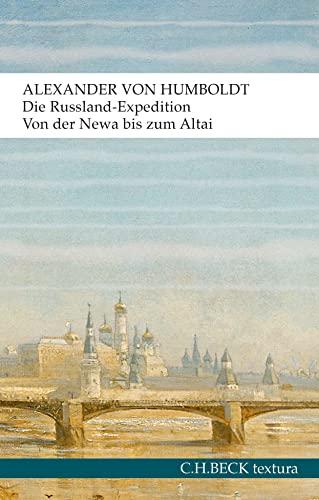 Die Russland-Expedition: Von der Newa bis zum: Humboldt, Alexander Von