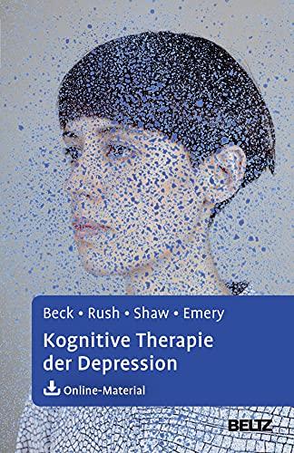 Kognitive Therapie der Depression - Aaron T. Beck; A. John Rush; Brian F. Shaw; Gary Emery; Martin Hautzinger