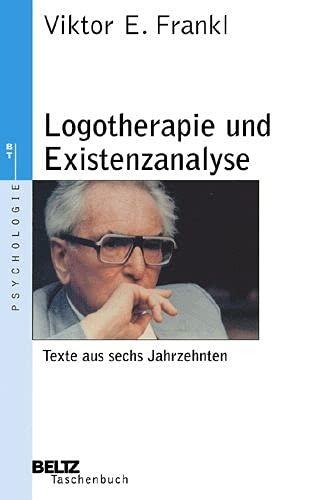 Logotherapie und Existenzanalyse. Texte aus sechs Jahrzehnten. - Frankl, Viktor E.