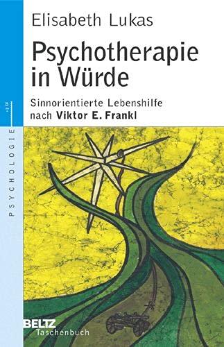 9783407221513: Psychotherapie in Würde: Sinnorientierte Lebenshilfe nach Viktor E. Frankl (Beltz Taschenbuch / Psychologie)