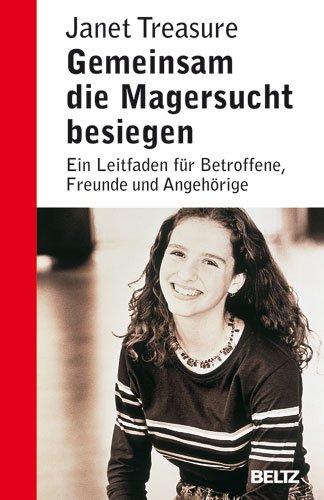 Gemeinsam die Magersucht besiegen (9783407228284) by Janet Treasure