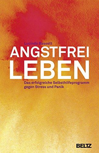 9783407229243: Angstfrei leben: Das erfolgreiche Selbsthilfeprogramm gegen Stress und Panik