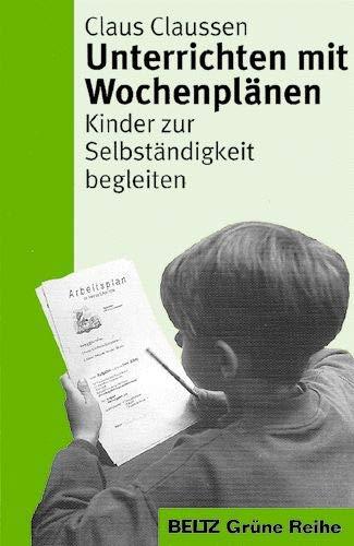 9783407251718: Unterrichten mit Wochenplänen: Kinder zur Selbstständigkeit begleiten