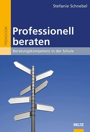 9783407254726: Professionell beraten: Beratungskompetenz in der Schule