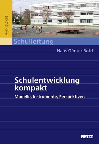Schulentwicklung kompakt: Modelle, Instrumente, Perspektiven - Hans-Günter Rolff