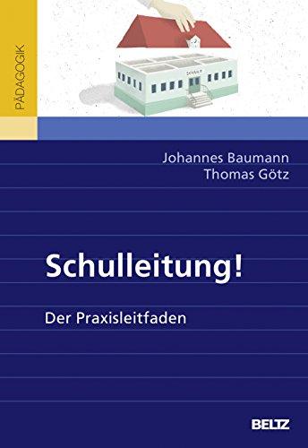 Schulleitung!: Der Praxisleitfaden: Baumann, Johannes; Götz,