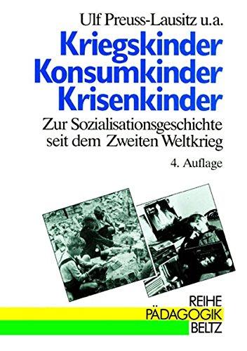 9783407340245: Kriegskinder, Konsumkinder, Krisenkinder. Zur Sozialisationsgeschichte seit dem Zweiten Weltkrieg (Book on Demand)