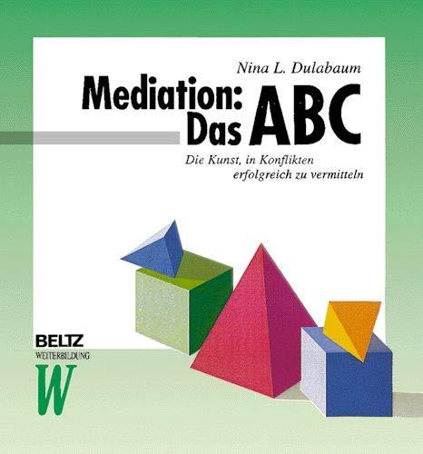 9783407363459: Mediation: Das ABC. Die Kunst, in Konflikten erfolgreich zu vermitteln