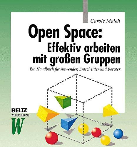 9783407363633: Open Space: Effektiv arbeiten mit großen Gruppen: Ein Handbuch für Anwender, Entscheider und Berater