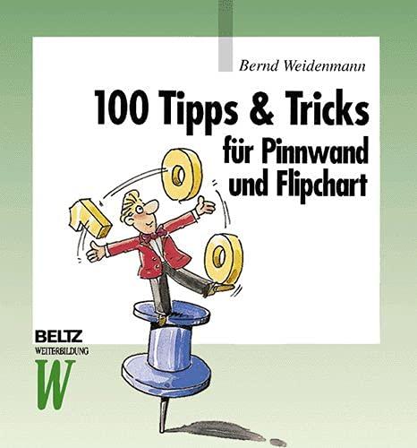 9783407363640: 100 Tipps & Tricks für Pinnwand und Flipchart (Beltz Weiterbildung)