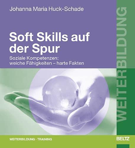 9783407364029: Soft Skills auf der Spur: Soziale Kompetenzen: weiche F�higkeiten - harte Fakten (Beltz Weiterbildung)