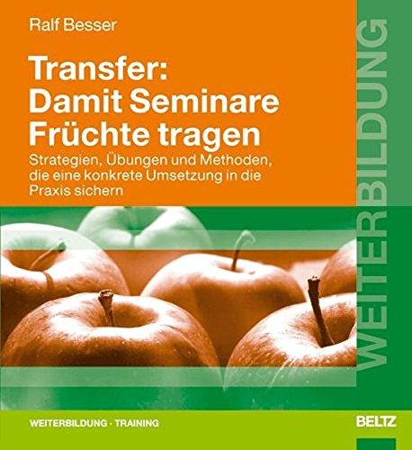 9783407364180: Transfer: Damit Seminare Früchte tragen: Strategien, Übungen und Methoden, die eine konkrete Umsetzung in die Praxis sichern