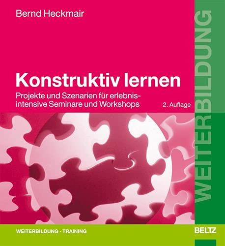 9783407364265: Konstruktiv lernen: Projekte und Szenarien für erlebnisintensive Seminare und Workshops (Beltz Weiterbildung)