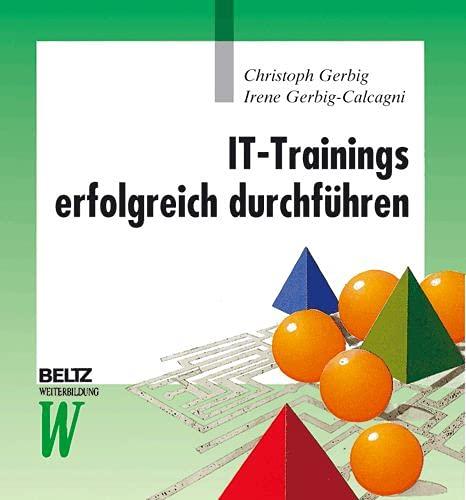 IT-Trainings erfolgreich durchführen: Didaktische Konzepte und teilnehmeraktivierende Methoden für ...