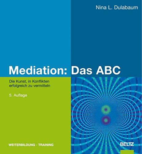 9783407364784: Mediation: Das ABC: Die Kunst, in Konflikten erfolgreich zu vermitteln