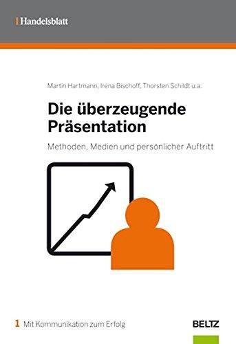 Die überzeugende Präsentation: Methoden, Medien und persönlicher Auftritt: Hartmann,...