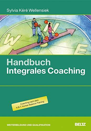 Handbuch Integrales Coaching: Sylvia K�r� Wellensiek