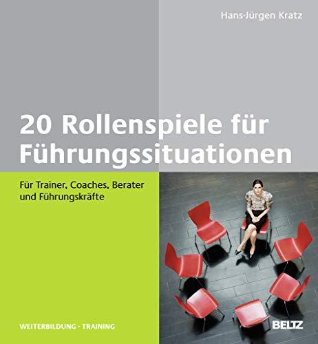 20 Rollenspiele für Führungssituationen: Hans-Jürgen Kratz
