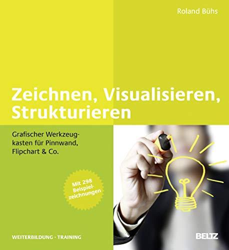 9783407365309: Zeichnen, Visualisieren, Strukturieren: Grafischer Werkzeugkasten für Pinnwand, Flipchart & Co. Mit mehr als 300 Beispielzeichnungen